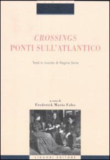 Crossings. Ponti sull'Atlantico. Testi in ricordo di Regina Soria - F. M. Fales |