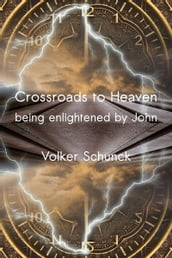 Crossroads To Heaven: Being Enlightened By John