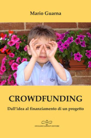 Crowdfunding. Dall'idea al finanziamento di un progetto - Mario Guarna pdf epub