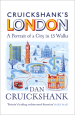 Cruickshank s London: A Portrait of a City in 13 Walks