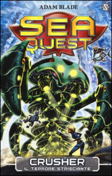 Crusher. Il terrore strisciante. Sea Quest. 7. - Adam Blade | Rochesterscifianimecon.com