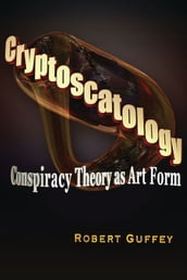 Cryptoscatology: Conspiracy Theory as Art Form
