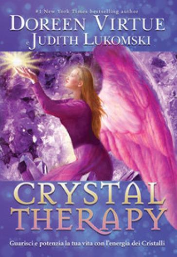 Crystal Therapy. Guarisci e potenzia la tua vita con l'energia dei cristalli - Doreen Virtue pdf epub