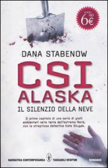 Csi Alaska. Il silenzio della neve - Dana Stabenow |