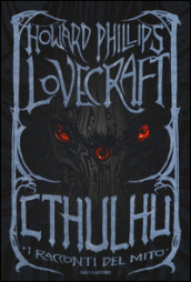 Cthulhu. I racconti del mito, Howard Phillips Lovecraft