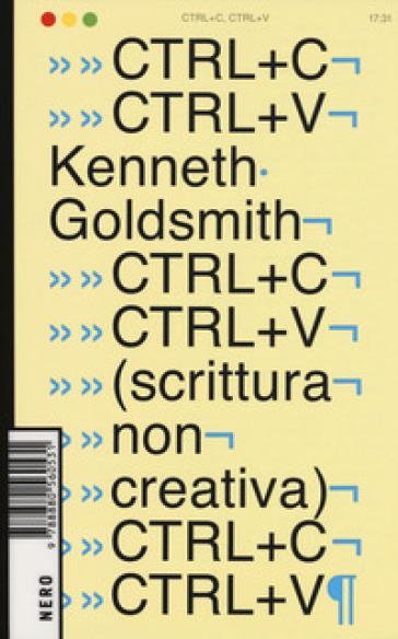 Ctrl+C, ctrl+V (scrittura non creativa) - Kenneth Goldsmith |