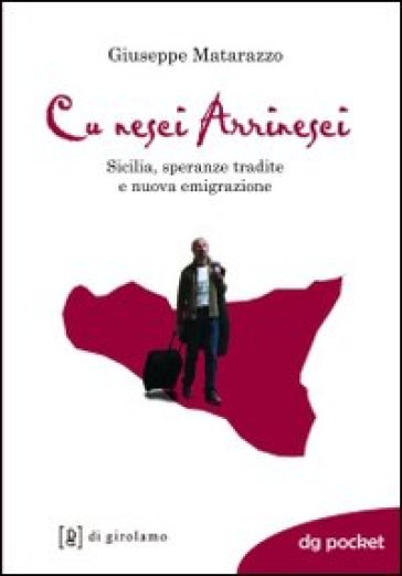 Cu nesci arrinesci! Sicilia, speranze tradite e nuova emigrazione - Giuseppe Matarazzo | Rochesterscifianimecon.com