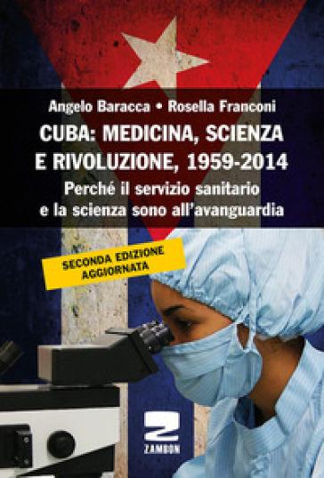 Cuba: medicina, scienza e rivoluzione, 1959-2014. Perché il servizio sanitario e la scienza sono all'avanguardia - Angelo Baracca  