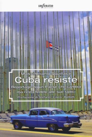 Cuba resiste. Reportage da un Paese che cambia ma resta fedele alle sue radici - Massimiliano Squillace | Thecosgala.com