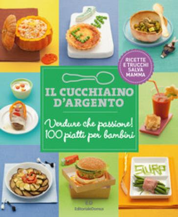Il Cucchiaio d'Argento: Verdure che passione! 100 piatti per bambini - Giovanna Camozzi |