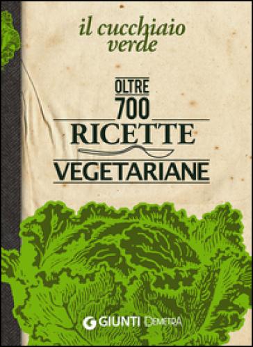 Il Cucchiaio verde. Oltre 700 ricette vegetariane - W. Pedrotti |