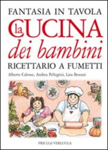 Cucina dei bambini. Fantasia in tavola. Ricettario a fumetti (La) - Alberto Calosso |