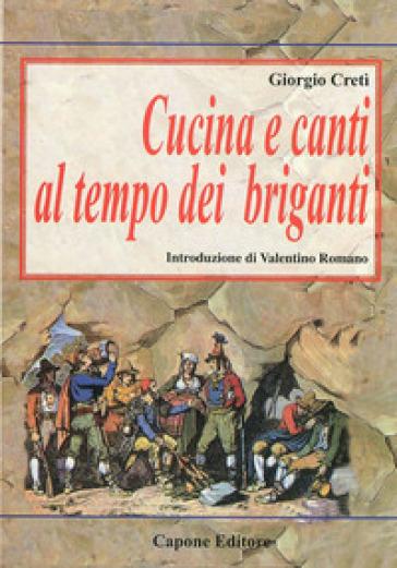 Cucina e canti al tempo dei briganti - Giorgio Cretì |