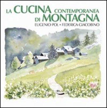 Cucina contemporanea di montagna la eugenio pol federica giacobino libro mondadori store - Cucina di montagna ...