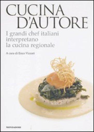 Cucina d'autore. I grandi chef italiani interpretano la cucina regionale - Enzo Vizzari |
