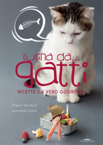 Cucina da... gatti. Ricette da vero gourmet - Marco Vandoni   Thecosgala.com