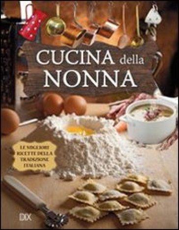Cucina della nonna libro mondadori store for Cucina della nonna