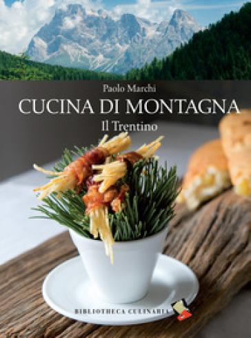 Cucina di montagna. Il Trentino - Paolo Marchi - Libro - Mondadori Store