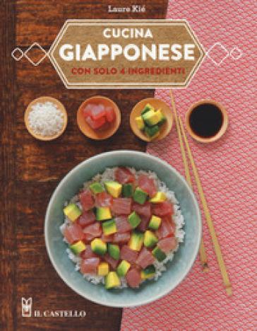 Cucina giapponese con solo 4 ingredienti - Laure Kié  