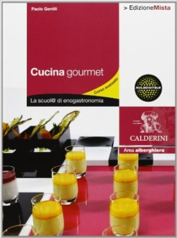 Cucina gourmet. La scuol@ di enogastronomia. Per gli Ist. professionali alberghieri. Con espansione online. 2. - Paolo Gentili |