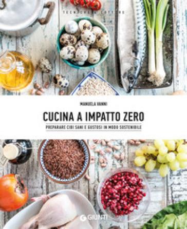 Cucina a impatto zero. Preparare cibi sani e gustosi in modo sostenibile - Manuela Vanni |