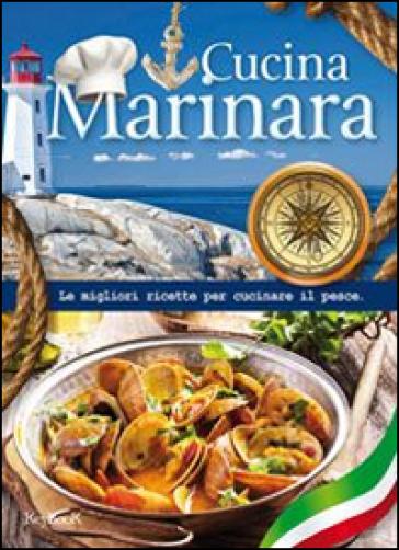 Cucina marinara le migliori ricette per cucinare il pesce for Ricette per cucinare