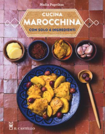 Cucina marocchina con solo 4 ingredienti - Nadia Paprikas pdf epub