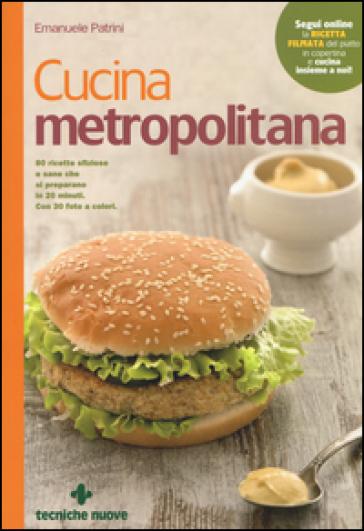 Cucina metropolitana. 80 ricette sfiziose e sane pronte in 20 minuti - Emanuele Patrini |