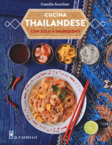 Cucina thailandese con solo 4 ingredienti - Camille Sourbier pdf epub