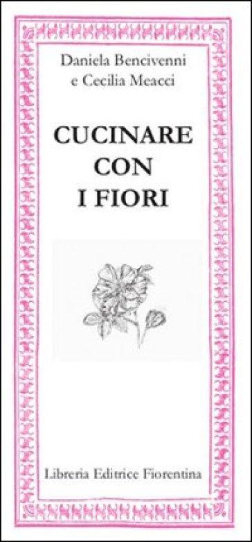 Cucinare con i fiori - Daniela Bencivenni pdf epub