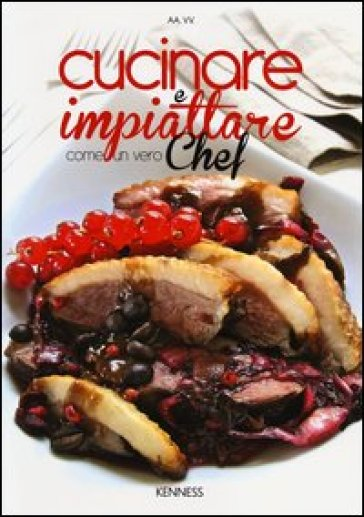 Cucinare e impiattare come un vero chef libro for Cucinare da chef