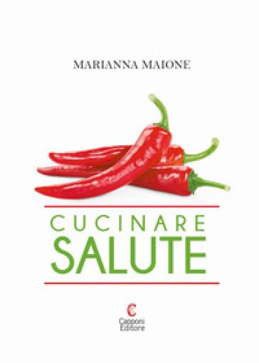 Cucinare salute - Marianna Maione | Jonathanterrington.com