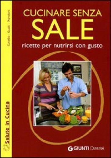 Mangiare senza sale ridurre il sale migliora la salute - Cucinare senza grassi ...