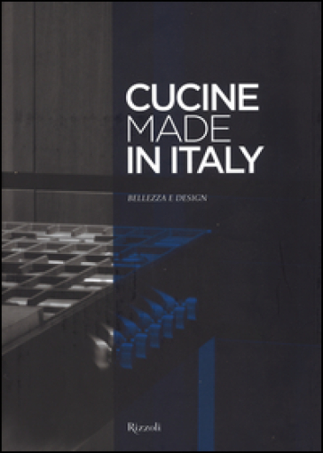 Cucine made in Italy. Bellezza e design