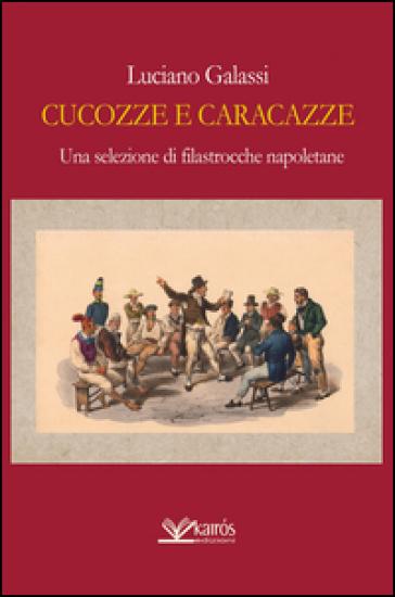 Cucozze e caracazze. Una selezione di filastrocche napoletane - Luciano Galassi |