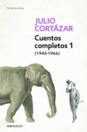 Cuentos Completos 1 (1945-1966). Julio Cortazar / Complete Short Stories, Book 1, (1945-1966) Julio Cortazar
