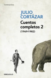 Cuentos Completos 2 (1969-1982). Julio Cortazar / Complete Short Stories, Book 2 (1969-1982), Cortazar