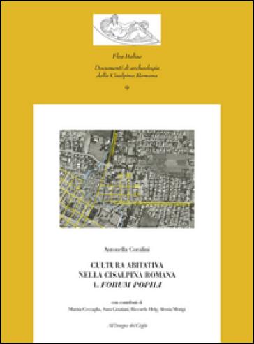 Cultura abitativa nella Cisalpina Romana. Con CD-ROM. 1: Forum popili - Antonella Coralini | Jonathanterrington.com