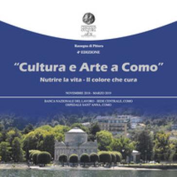 Cultura e arte a Como. Nutrire la vita-Il colore che cura. Rassegna di pittura 4ª edizione (Como, novembre 2018-marzo 2019). Ediz. italiana e inglese