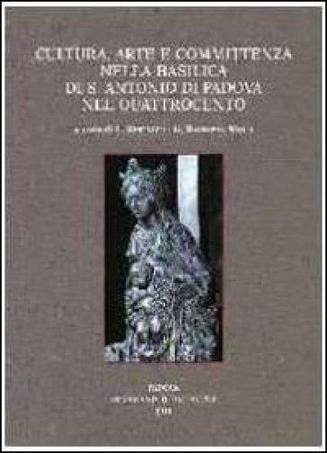 Cultura, arte e committenza nella Basilica di S. Antonio di Padova nel Quattorcento. Atti del Convegno internazionale di studi (Pavia, 25-26 settembre 2009) - Luciano Bertazzo |
