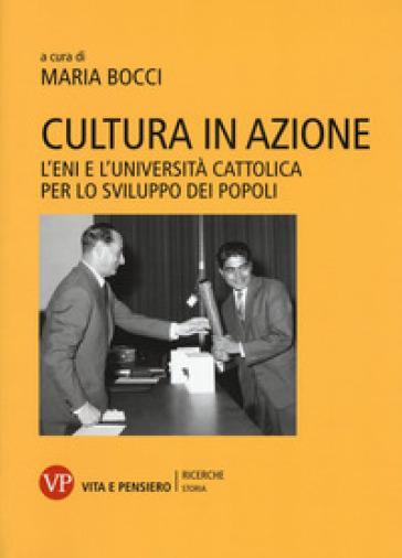 Cultura in azione. L'Eni e l'Università Cattolica per lo sviluppo dei popoli. Con DVD-ROM - M. Bocci   Thecosgala.com
