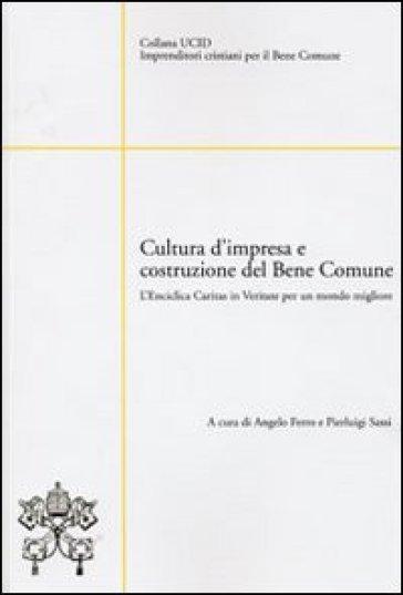 Cultura d'impresa e costruzione del bene comune. L'enciclica Caritas in veritate per un mondo migliore - P. Sassi |