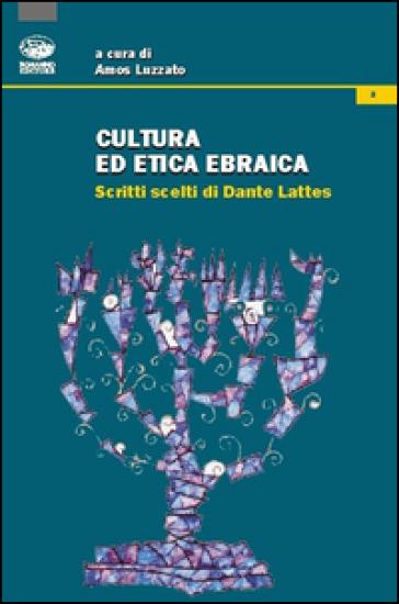 Cultura ed etica ebraica. Scritti scelti di Dante Lattes - Amos Luzzatto |