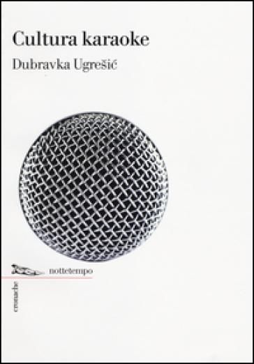 Cultura karaoke - Dubravka Ugresic |