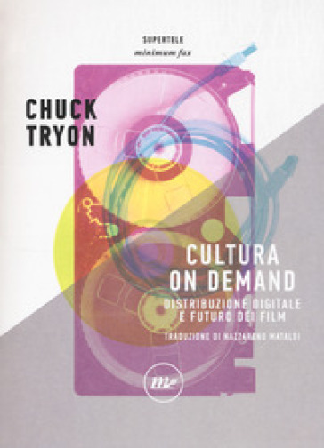 Cultura on demand. Distribuzione digitale e futuro dei film - Chuck Tryon |