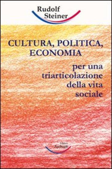 Cultura, politica, economia. Verso una triarticolazione dell'organismo sociale - Rudolph Steiner | Thecosgala.com