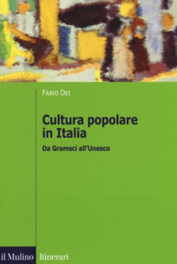 Cultura popolare in Italia. Da Gramsci all'Unesco - Fabio Dei |