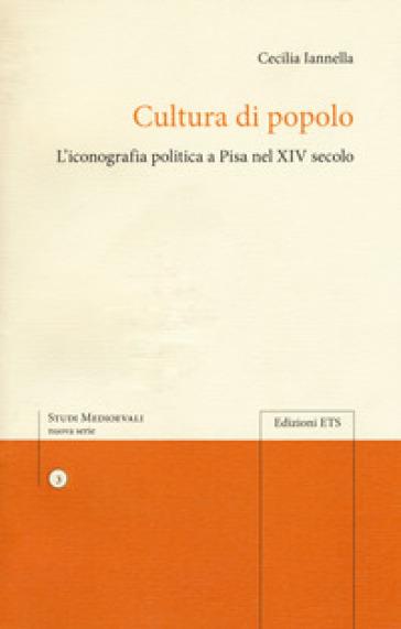 Cultura di popolo. L'iconografia politica di Pisa nel XIV secolo - Cecilia Iannella | Kritjur.org