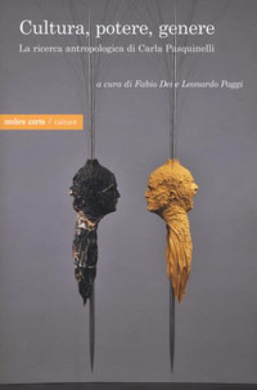 Cultura, potere, genere. La ricerca antropologica di Carla Pasquinelli - F. Dei |