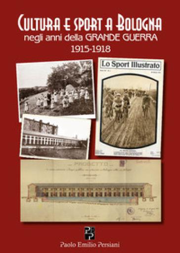 Cultura e sport a Bologna negli anni della grande guerra 1915-1918